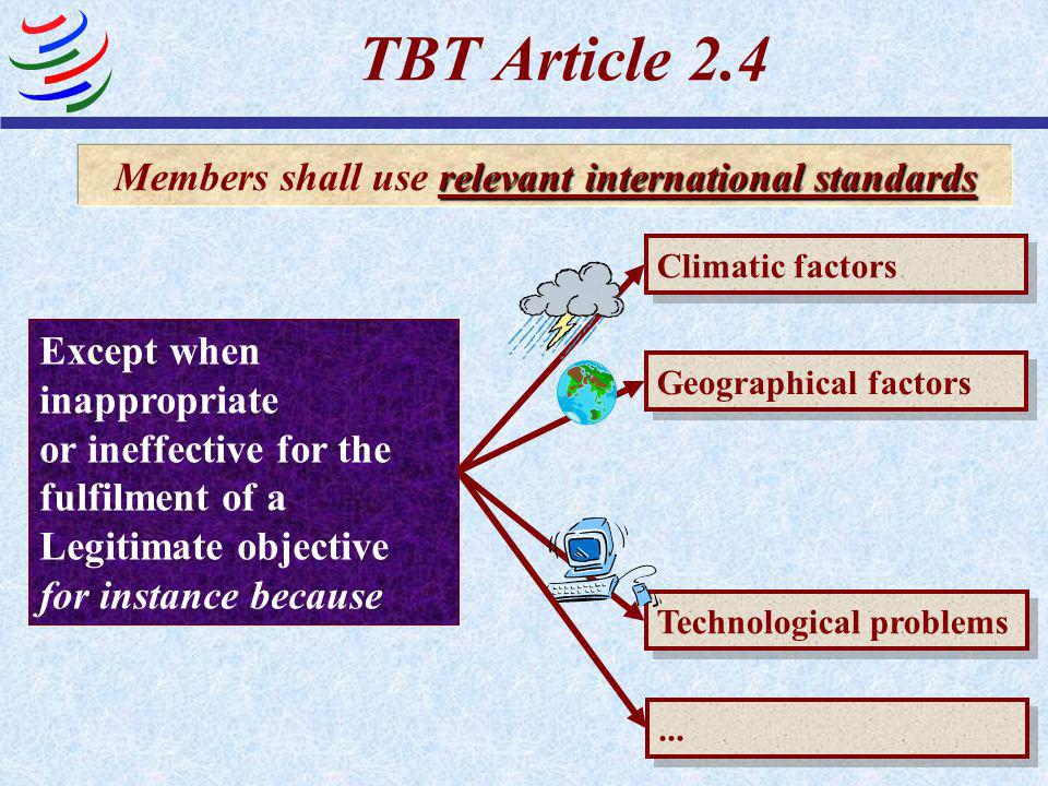 TBT Article 2.4 Members shall use IS as a basis for their technical regulations Then For example, fundamental climatic or geographical factors or fund