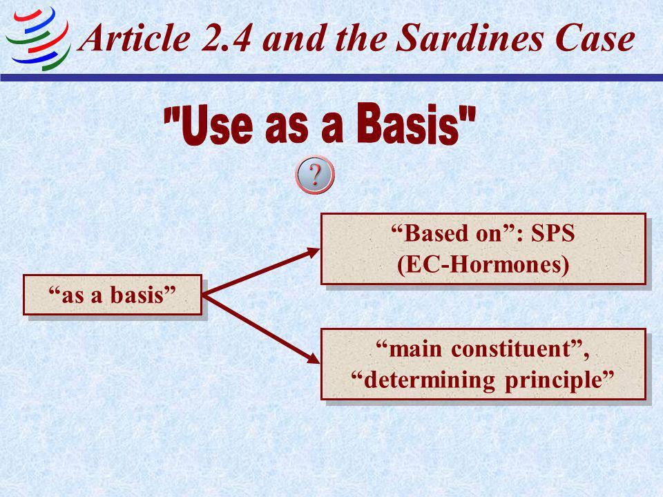 Article 2.4 and the Sardines Case Members shall use them as a basis for their technical regulations