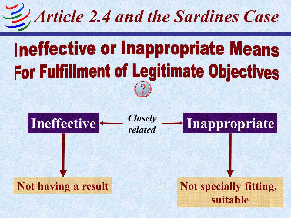 Article 2.4 and the Sardines Case Except when such international standards would be an ineffective or inappropriate means for the fulfillment of the l