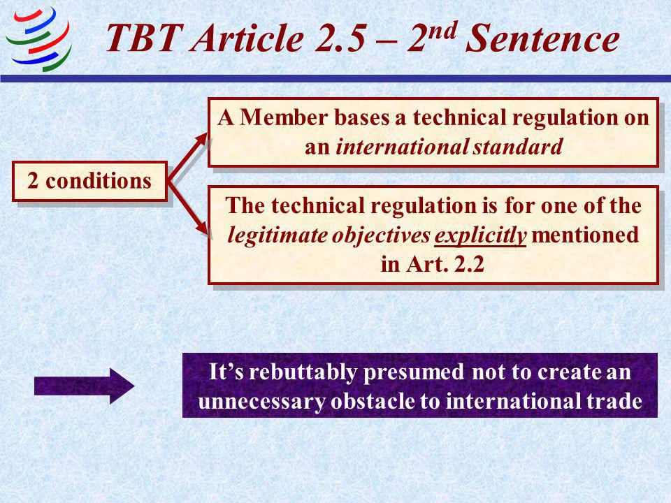 TBT Article 2.5 – 2 nd Sentence … Whenever a technical regulation is prepared, adopted or applied for one of the legitimate objectives explicitly ment