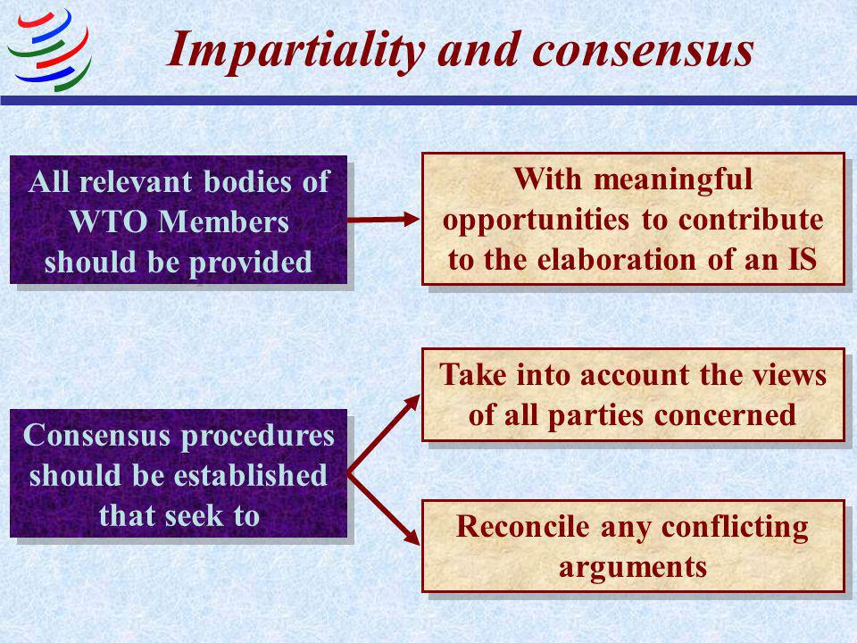Impartiality and consensus Impartiality should be accorded throughout all the standards development process with respect to Decision-making through co