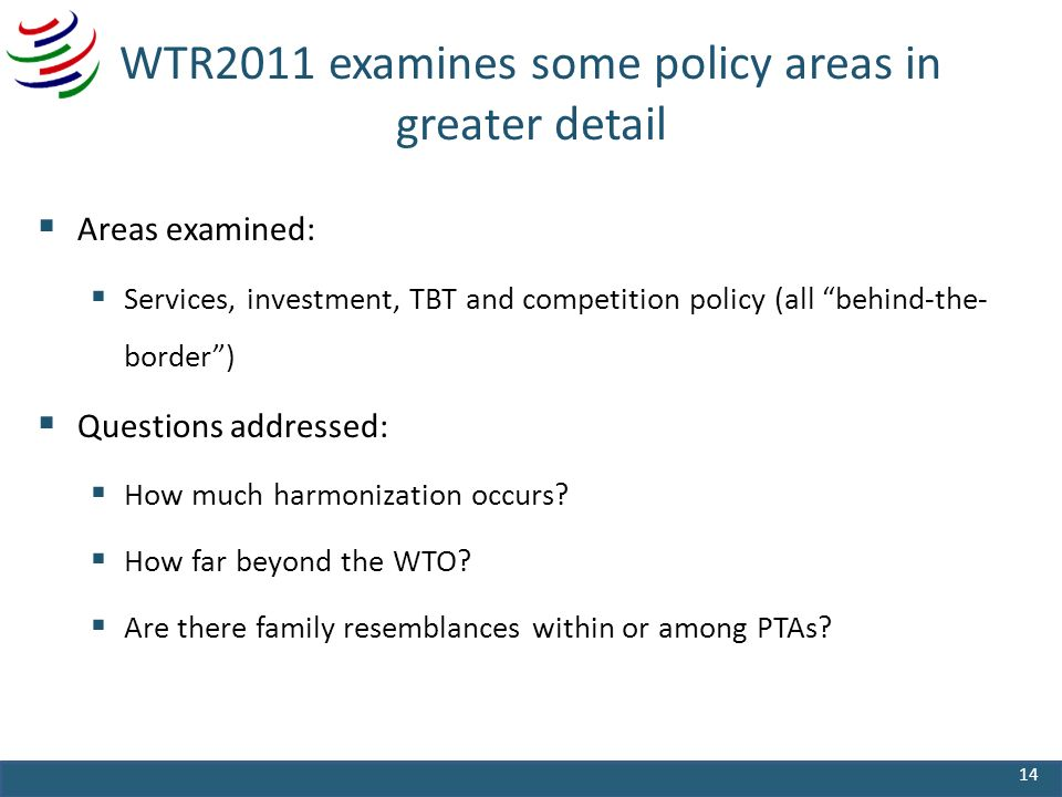 WTR2011 examines some policy areas in greater detail Areas examined: Services, investment, TBT and competition policy (all behind-the- border) Questio
