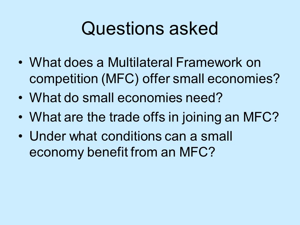 Questions asked What does a Multilateral Framework on competition (MFC) offer small economies.