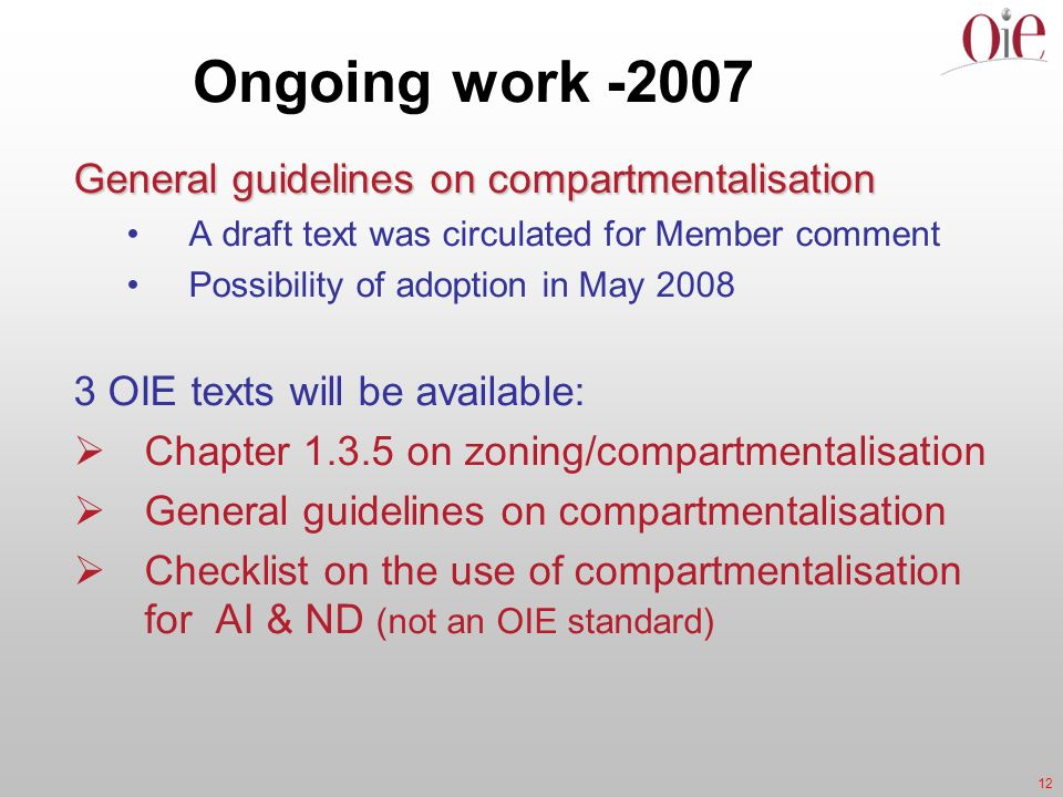 12 Ongoing work -2007 General guidelines on compartmentalisation A draft text was circulated for Member comment Possibility of adoption in May 2008 3