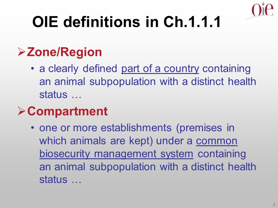 2 OIE definitions in Ch.1.1.1 Zone/Region a clearly defined part of a country containing an animal subpopulation with a distinct health status … Compa