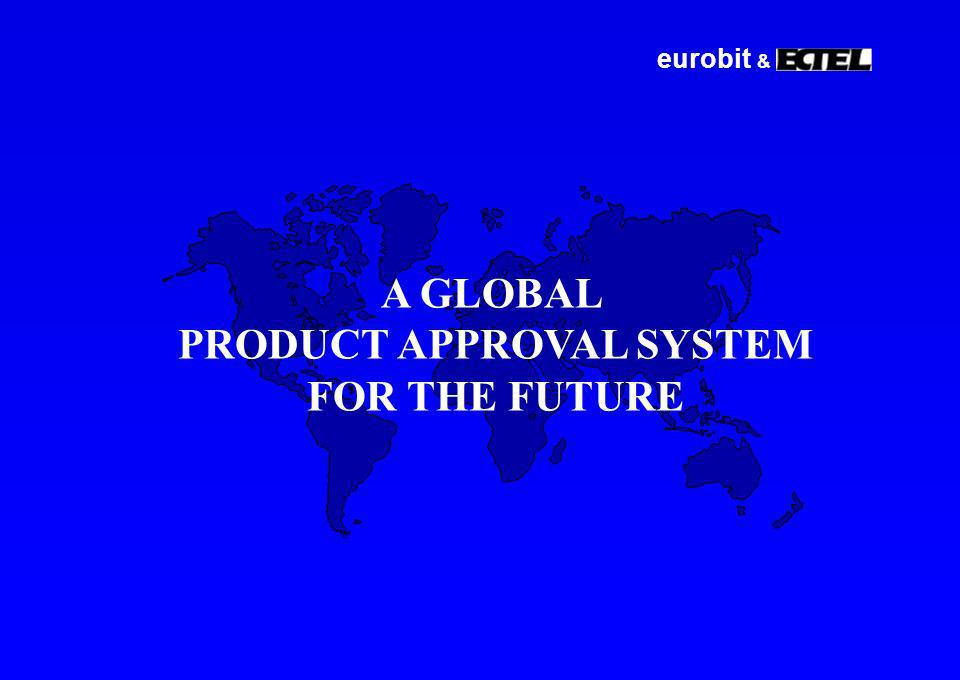 eurobit & A GLOBAL PRODUCT APPROVAL SYSTEM FOR THE FUTURE