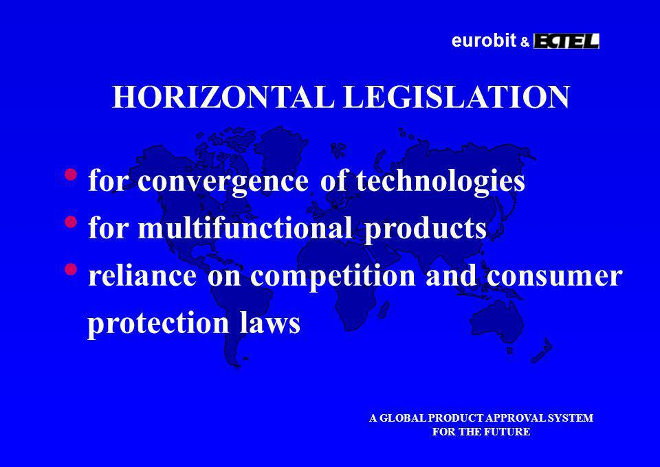 eurobit & A GLOBAL PRODUCT APPROVAL SYSTEM FOR THE FUTURE HORIZONTAL LEGISLATION for convergence of technologies for multifunctional products reliance on competition and consumer protection laws