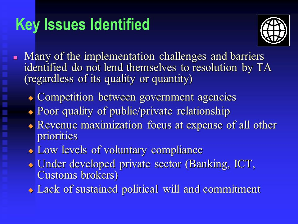 Key Issues Identified Many of the implementation challenges and barriers identified do not lend themselves to resolution by TA (regardless of its qual