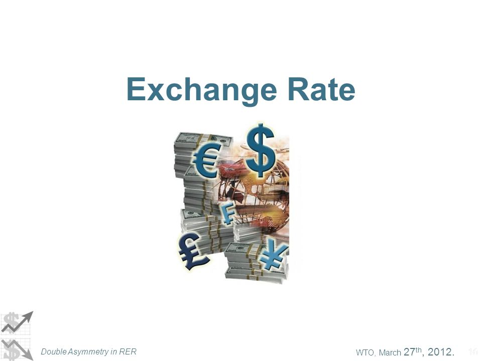 WTO, March 27 th, 2012. Double Asymmetry in RER 16 Exchange Rate