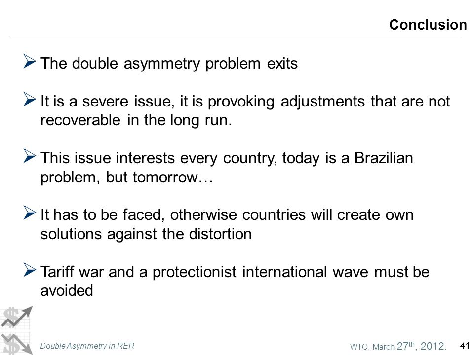 WTO, March 27 th, 2012. Double Asymmetry in RER 41 Conclusion The double asymmetry problem exits It is a severe issue, it is provoking adjustments tha