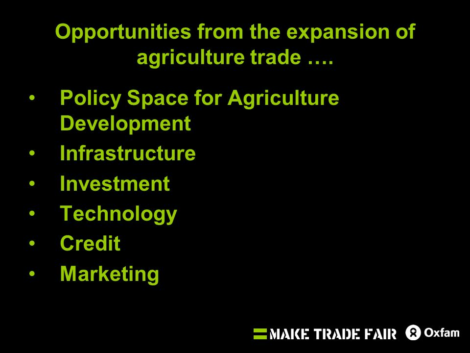 Opportunities from the expansion of agriculture trade …. Policy Space for Agriculture Development Infrastructure Investment Technology Credit Marketin