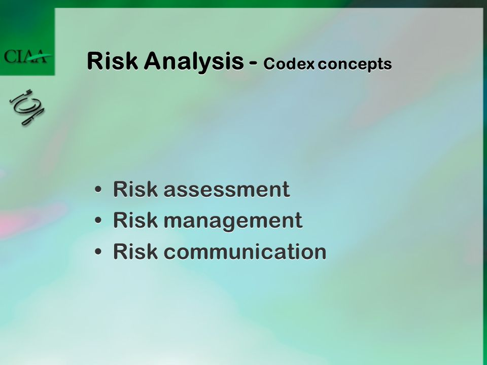 Risk Analysis - Codex concepts Risk assessment Risk management Risk communication Risk assessment Risk management Risk communication