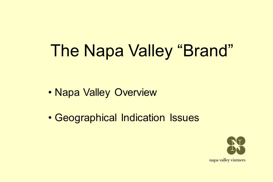 The Napa Valley Brand Napa Valley Overview Geographical Indication Issues