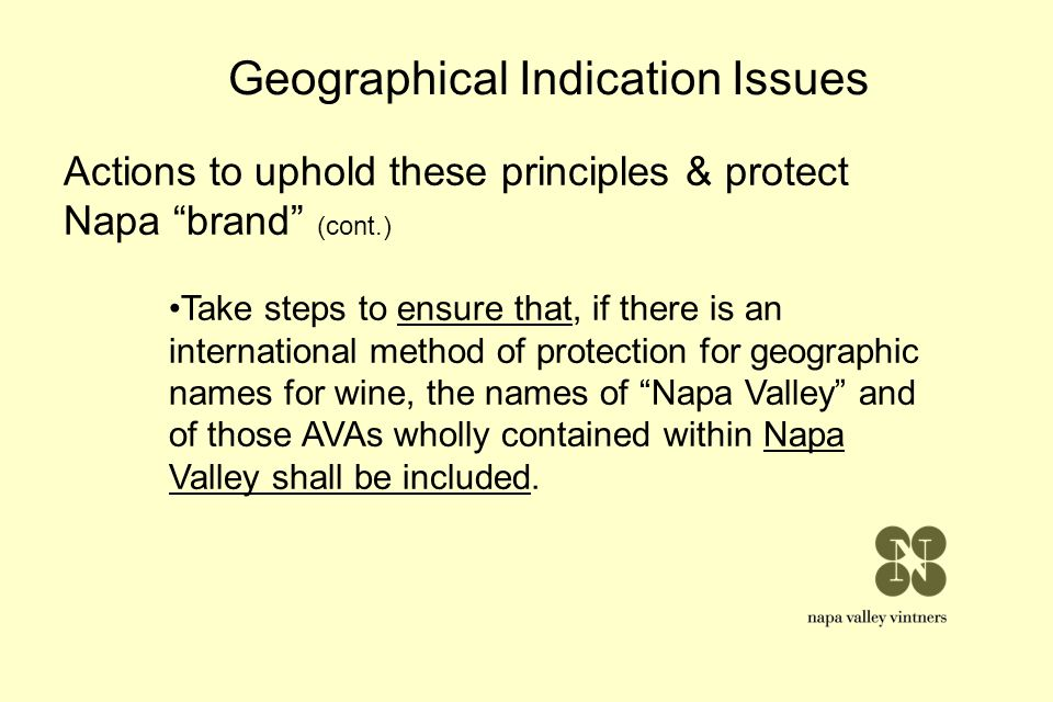 Geographical Indication Issues Actions to uphold these principles & protect Napa brand (cont.) Take steps to ensure that, if there is an international