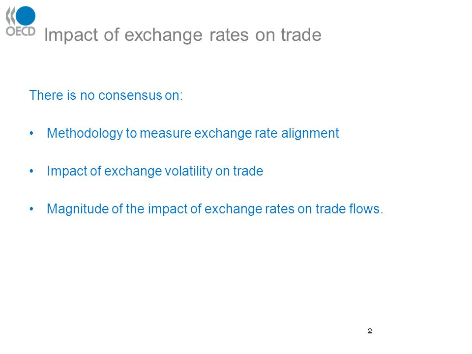 Impact of exchange rates on trade There is no consensus on: Methodology to measure exchange rate alignment Impact of exchange volatility on trade Magnitude of the impact of exchange rates on trade flows.