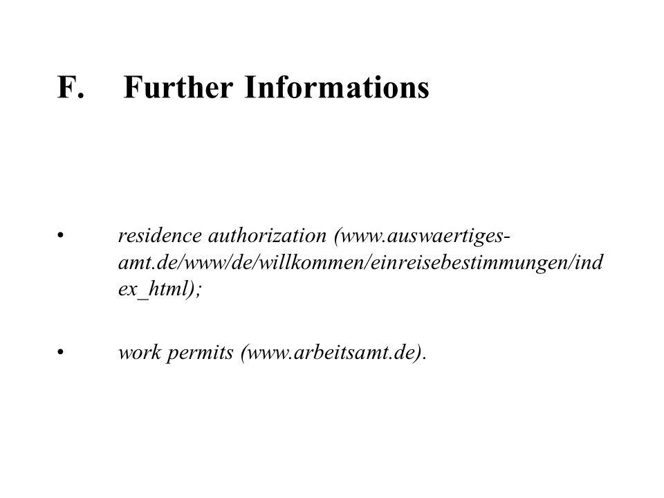 F.Further Informations residence authorization (www.auswaertiges- amt.de/www/de/willkommen/einreisebestimmungen/ind ex_html); work permits (www.arbeit