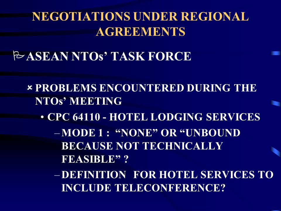 NEGOTIATIONS UNDER REGIONAL AGREEMENTS PASEAN NTOs TASK FORCE ûPROBLEMS ENCOUNTERED DURING THE NTOs MEETING CPC CODES DO NOT REFLECT ASEAN PRODUCTS/SERVICES NEEDS CLARIFICATIONS FROM WTO