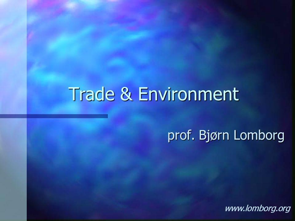 Trade & Environment prof. Bjørn Lomborg www.lomborg.org