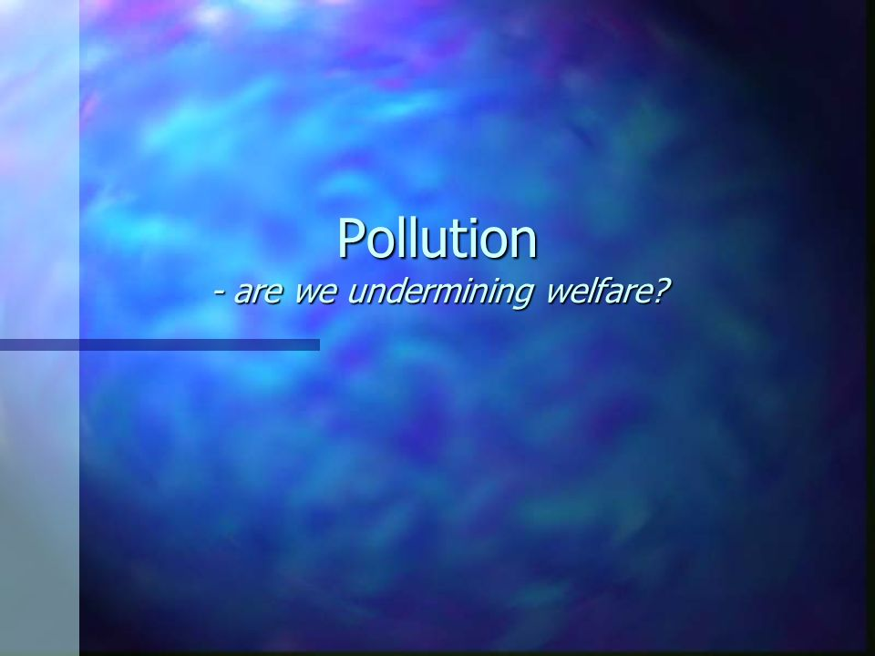 Pollution - are we undermining welfare
