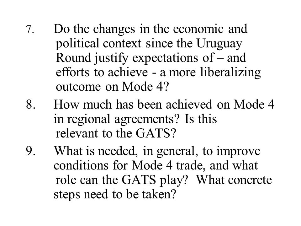 7. Do the changes in the economic and political context since the Uruguay Round justify expectations of – and efforts to achieve - a more liberalizing