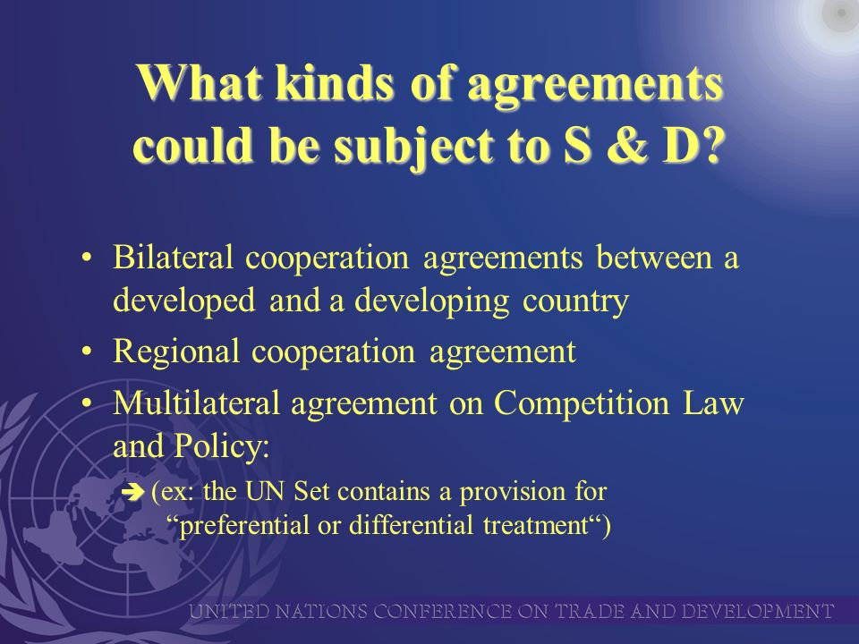 What kinds of agreements could be subject to S & D? Bilateral cooperation agreements between a developed and a developing country Regional cooperation