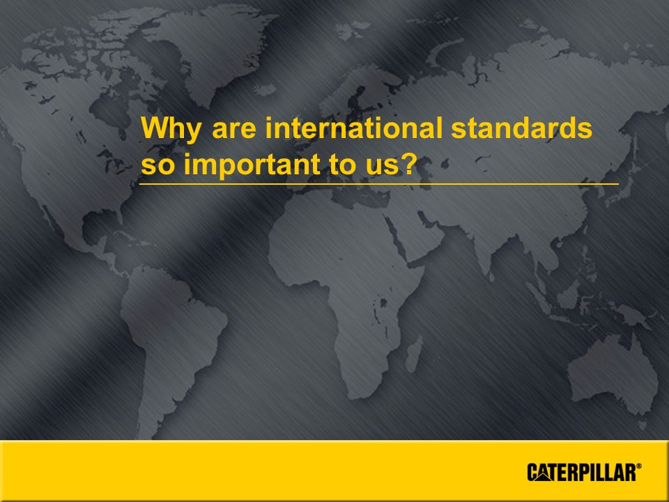 Why are international standards so important to us