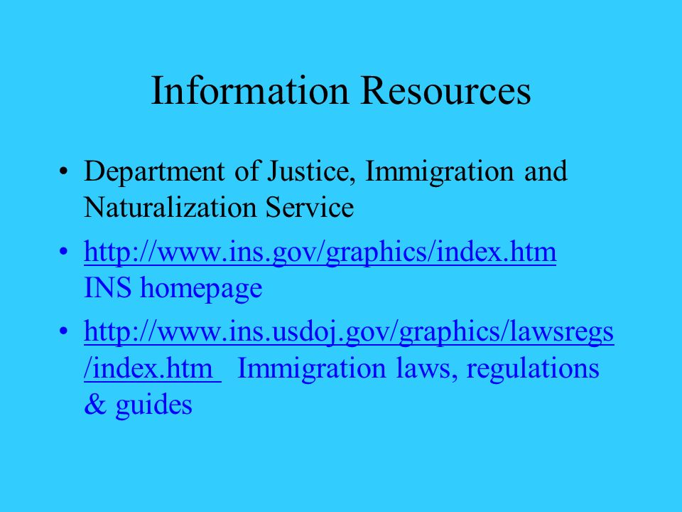 Information Resources Department of Justice, Immigration and Naturalization Service http://www.ins.gov/graphics/index.htm INS homepage http://www.ins.