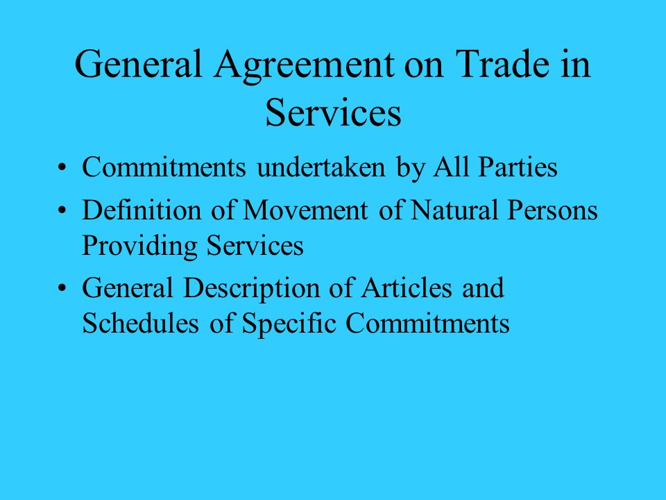 General Agreement on Trade in Services Commitments undertaken by All Parties Definition of Movement of Natural Persons Providing Services General Desc