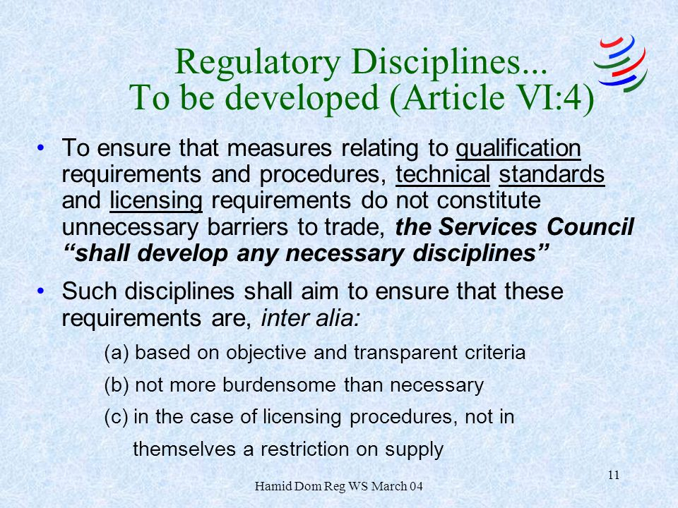 Hamid Dom Reg WS March 04 11 Regulatory Disciplines... To be developed (Article VI:4) To ensure that measures relating to qualification requirements a