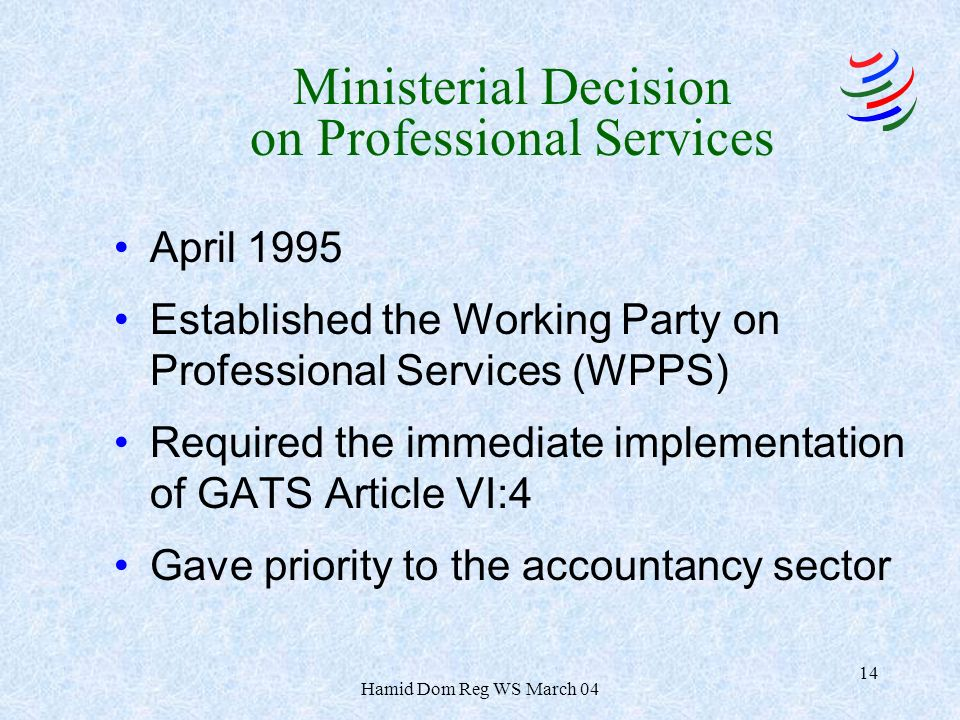 Hamid Dom Reg WS March 04 14 Ministerial Decision on Professional Services April 1995 Established the Working Party on Professional Services (WPPS) Re