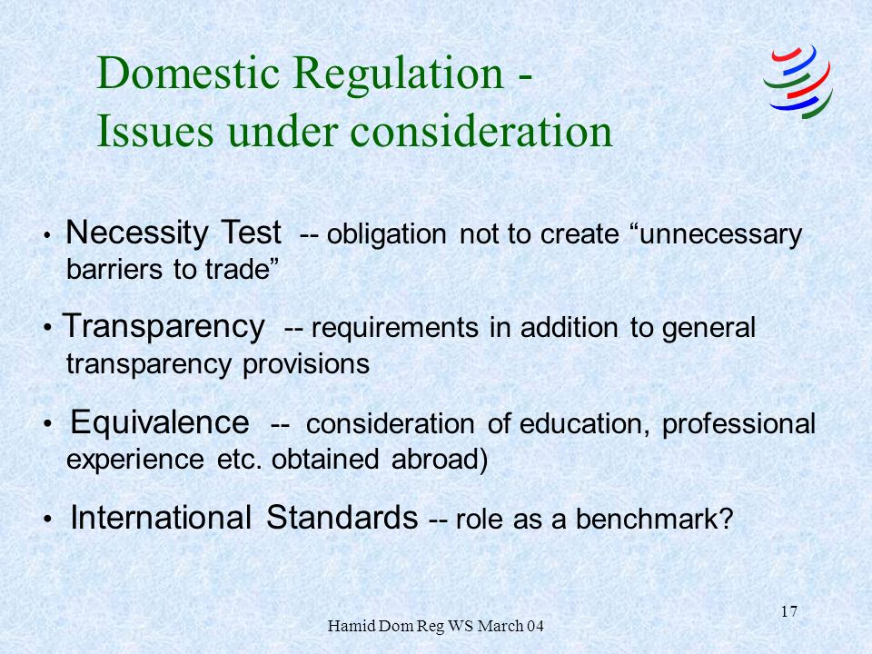 Hamid Dom Reg WS March 04 17 Necessity Test -- obligation not to create unnecessary barriers to trade Transparency -- requirements in addition to general transparency provisions Equivalence -- consideration of education, professional experience etc.