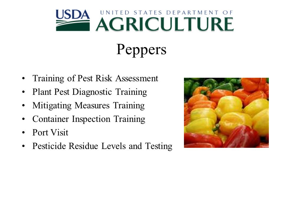 Peppers Training of Pest Risk Assessment Plant Pest Diagnostic Training Mitigating Measures Training Container Inspection Training Port Visit Pesticide Residue Levels and Testing