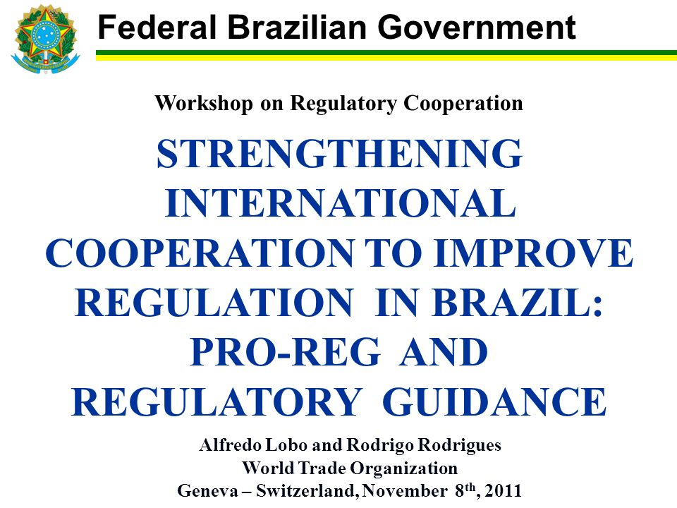 Regulatory Authorities in Brazil Inmetro may act in any area/product since there is no Brazilian Regulatory Authority legally established.