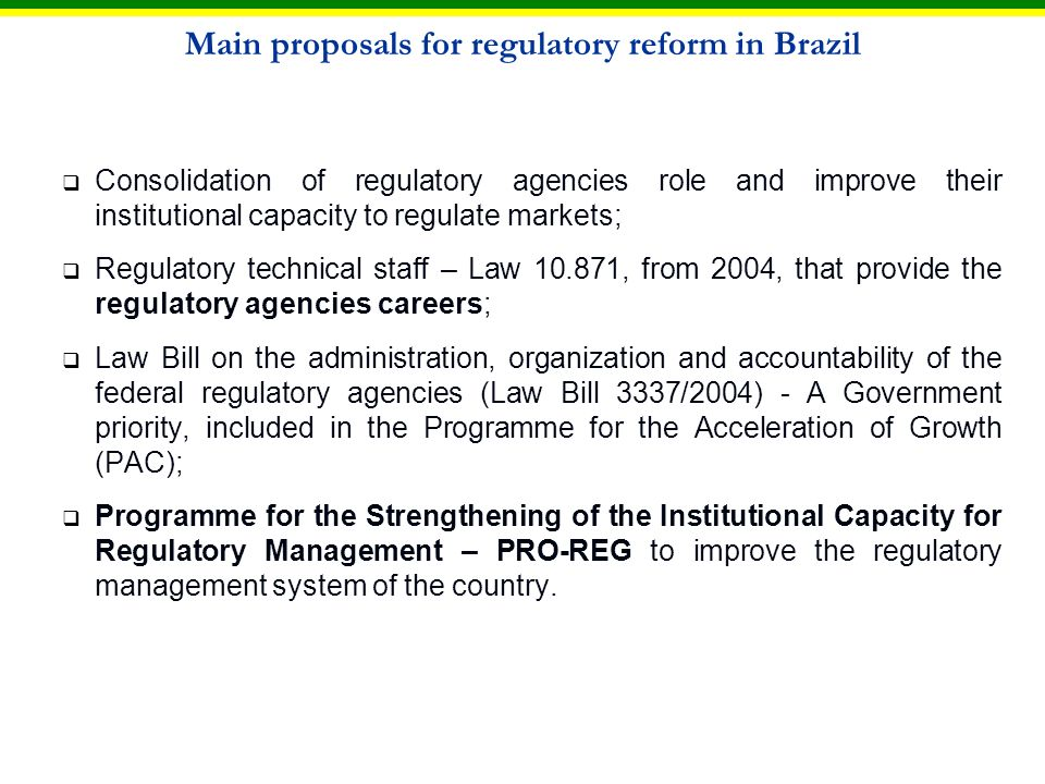 PEER REVIEW OCDE (2008) The OECD Peer Review of Regulatory Framework in Brazil represents a unique opportunity to discuss current regulatory practices in Brazil, in order to: improve the performance of the system; achieve policy objectives; demystify the ideological debate over regulatory structure involving ministries and agencies; and learn from the international experience.