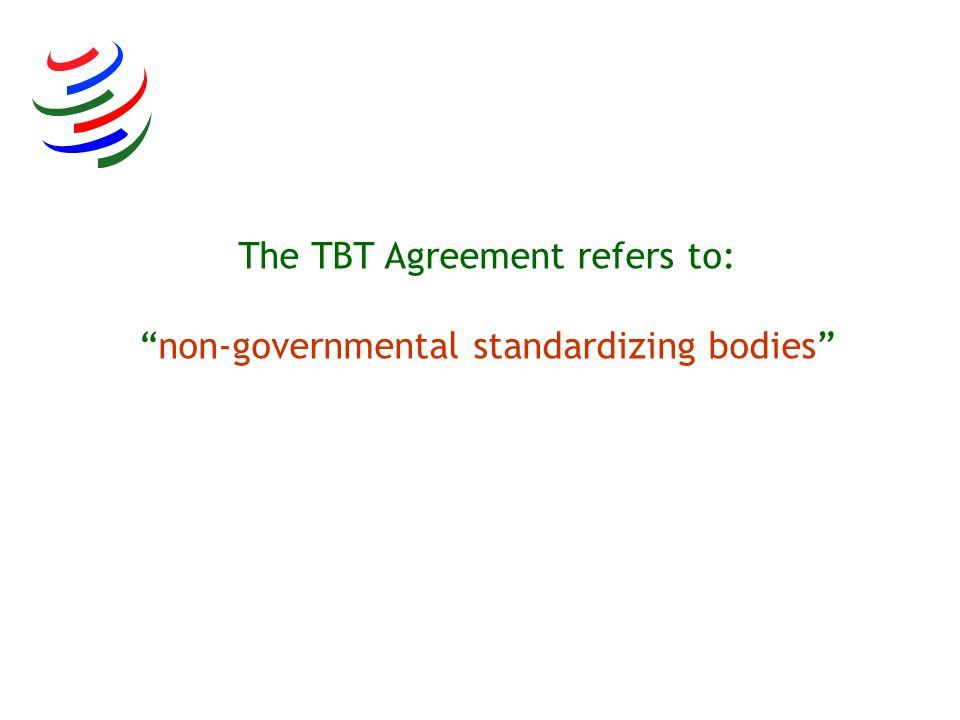 The TBT Agreement refers to:non-governmental standardizing bodies