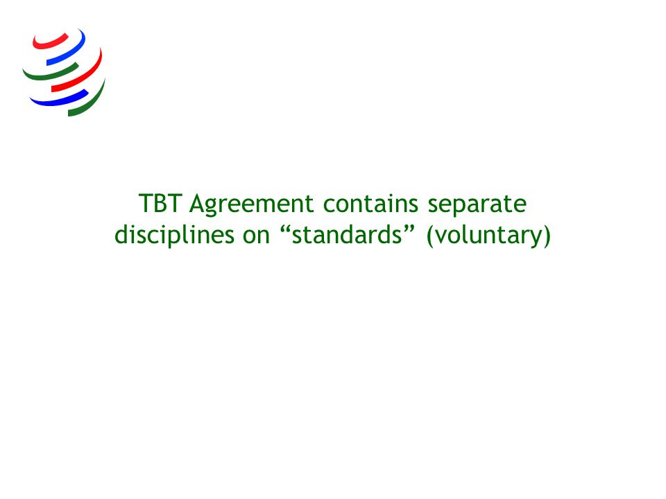 TBT Agreement contains separate disciplines on standards (voluntary)