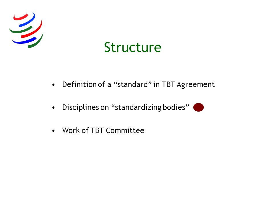 TBTC Decision on International Standards (Nov 2000) Principles: transparency openness impartiality and consensus relevance and effectiveness coherence and development dimension
