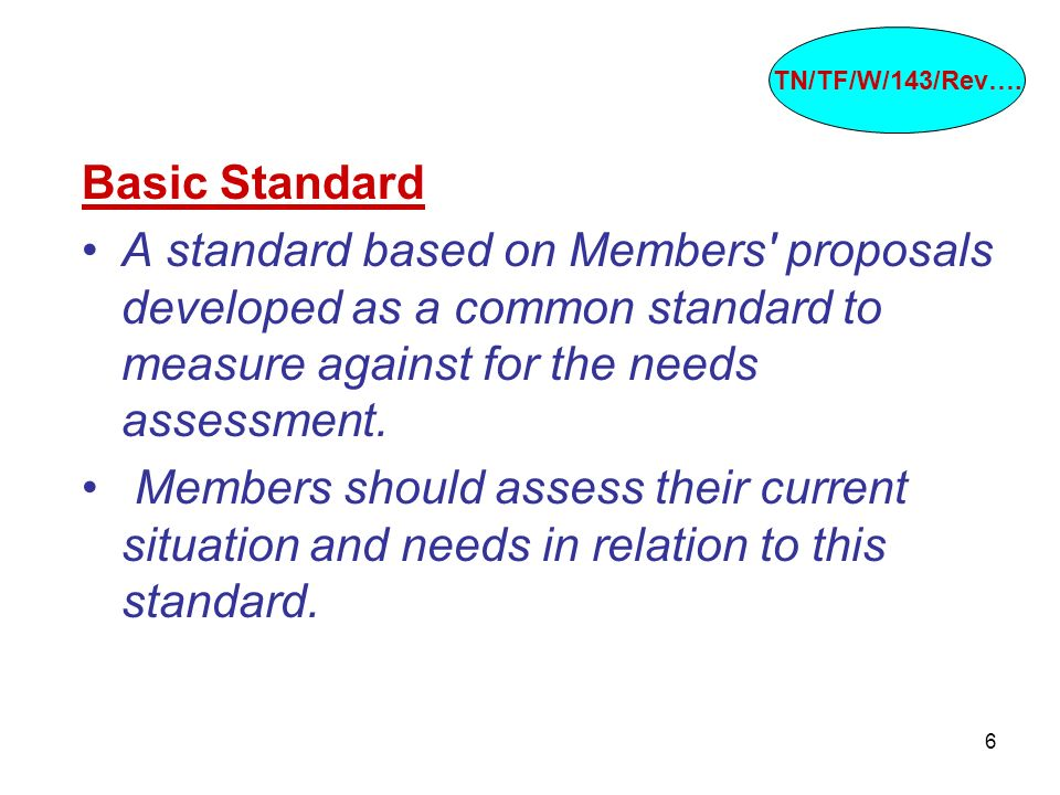 6 Basic Standard A standard based on Members' proposals developed as a common standard to measure against for the needs assessment. Members should ass
