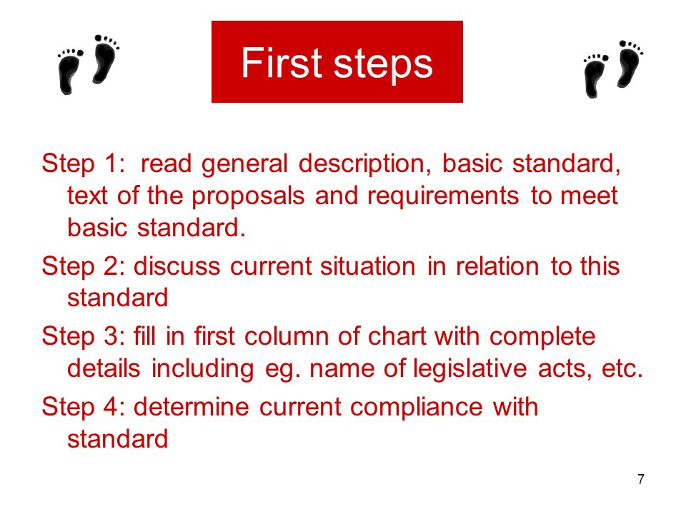 7 First steps Step 1: read general description, basic standard, text of the proposals and requirements to meet basic standard. Step 2: discuss current