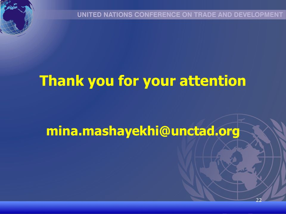UNCTAD/CD-TFT 22 22 Thank you for your attention mina.mashayekhi@unctad.org