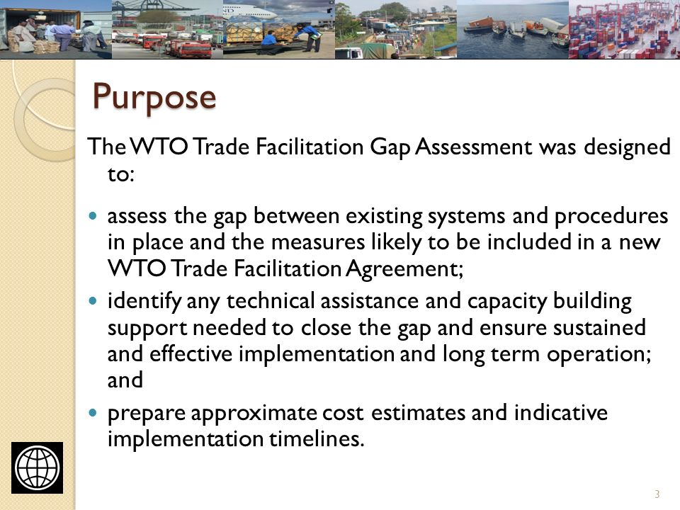 Assumptions and Qualifications Focus beyond simple compliance to effective implementation to deliver trade facilitation benefits for governments and traders Short missions (8 - 10 days in each country) Covered needs of Customs and other border management agencies Timetables based on probable rather than possible implementation timelines 4