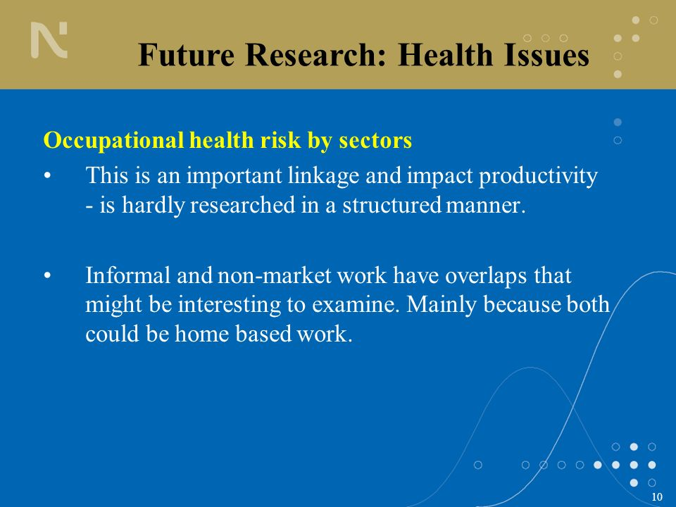10 Occupational health risk by sectors This is an important linkage and impact productivity - is hardly researched in a structured manner.