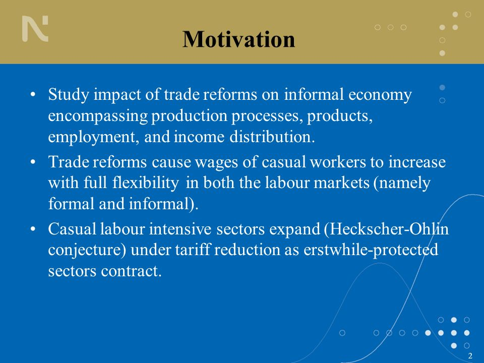 2 Motivation Study impact of trade reforms on informal economy encompassing production processes, products, employment, and income distribution. Trade