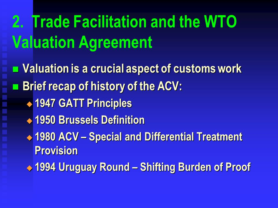 2. Trade Facilitation and the WTO Valuation Agreement Valuation is a crucial aspect of customs work Valuation is a crucial aspect of customs work Brie