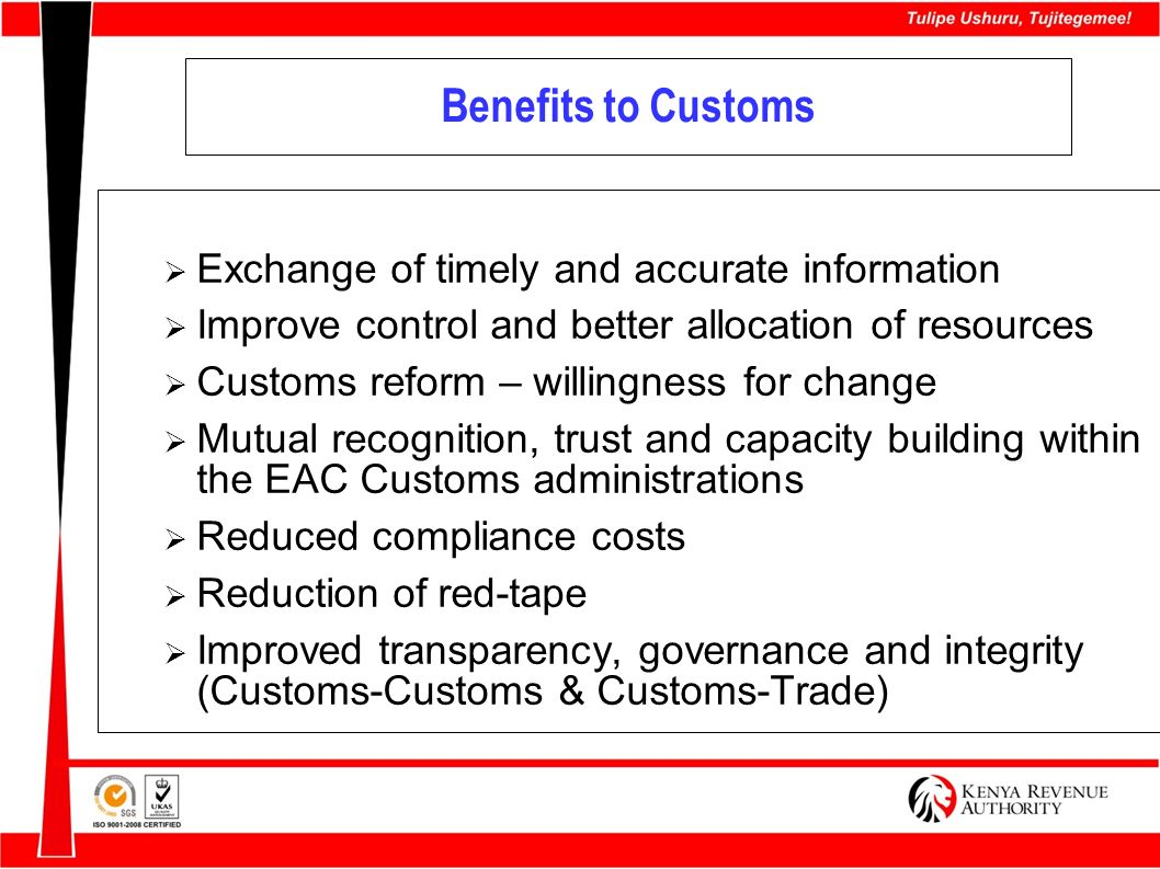 Benefits to Customs Exchange of timely and accurate information Improve control and better allocation of resources Customs reform – willingness for ch