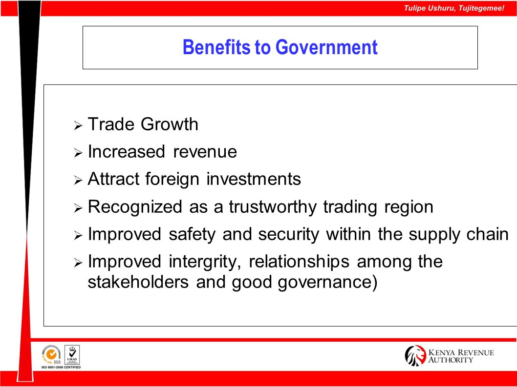Benefits to Government Trade Growth Increased revenue Attract foreign investments Recognized as a trustworthy trading region Improved safety and secur