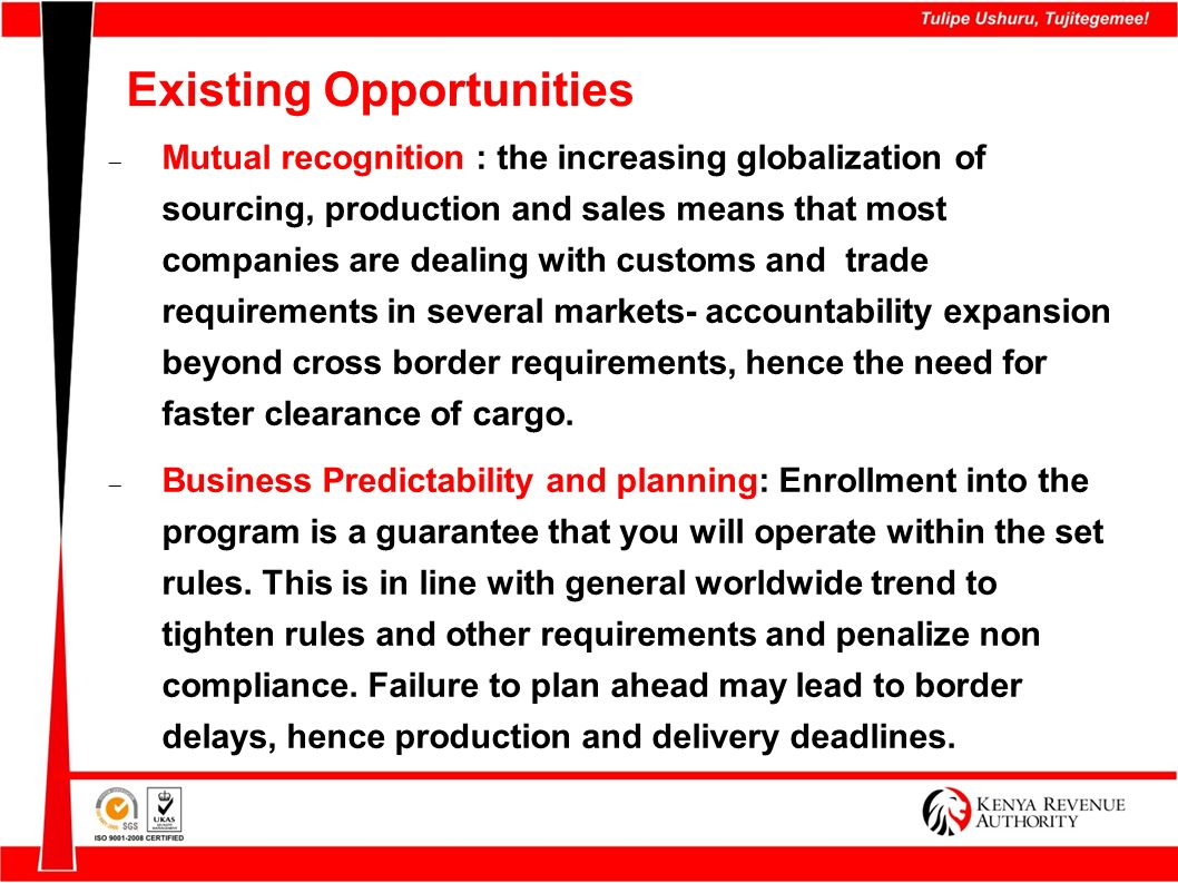 Existing Opportunities Mutual recognition : the increasing globalization of sourcing, production and sales means that most companies are dealing with