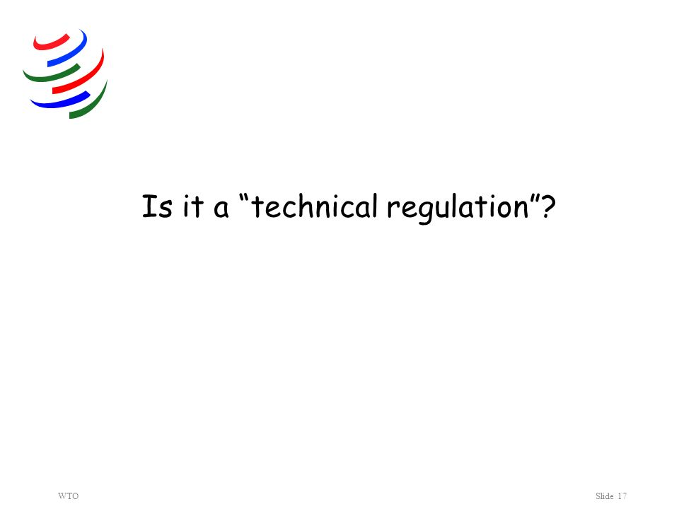 WTOSlide 17 Is it a technical regulation