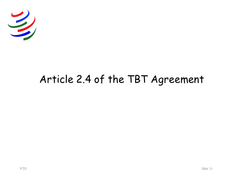WTOSlide 24 Article 2.4 of the TBT Agreement