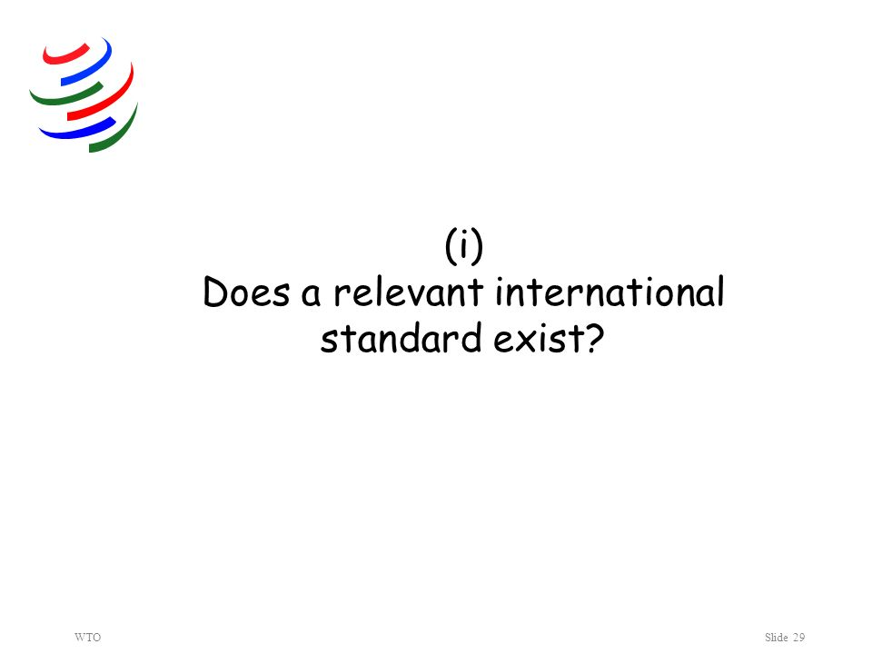 WTOSlide 29 (i) Does a relevant international standard exist